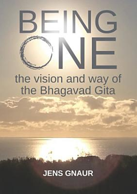 Being One  the vision and way of the Bhagavad Gita