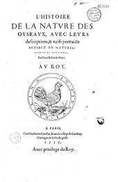 L'Histoire de la nature des oyseaux, avec leurs descriptions, et naïfs portraicts retirez du naturel, escripte en sept livres par Pierre Belon du Mans. (Vers de G. Aubert, N. Denisot, J. Vezou, D. Jacotius)