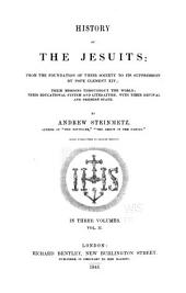 History of the Jesuits: From the Foundation of Their Society to Its Suppression by Pope Clement XIV.; Their Missions Throughout the World; Their Educational System and Literature; with Their Revival and Present State. By Andrew Steinmetz. Wood Engravings by George Measom, Volume 2