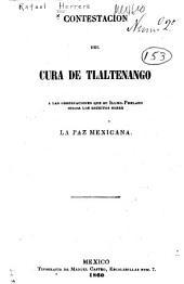 Contestacion Del Cura de Tlaltenango a Las Observaciones Que Su Illmo. Prelado Hizo a Los Escritos Sobre la Paz Mexicana