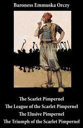 Scarlet Pimpernel The League Of The Scarlet Pimpernel The Elusive Pimpernel The Triumph Of The Scarlet Pimpernel 4 Unabridged Classics  Book PDF