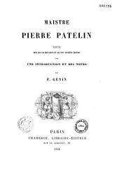 Maistre Pierre Patelin: texte revu sur les manuscrits et les plus anciennes éditions avec une introduction et des notes
