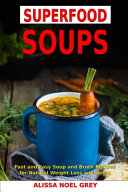 Superfood Soups  Fast and Easy Soup and Broth Recipes for Natural Weight Loss and Detox