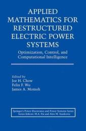 Applied Mathematics for Restructured Electric Power Systems: Optimization, Control, and Computational Intelligence