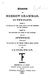 Elements of Hebrew Grammar in two parts. Part I. The doctrine of the vowel points and the rudiments of the grammar. Part II. The structure and idioms of the language. With an appendix containing the notation of the Hebrew verbs in Roman letters