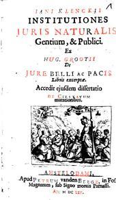 Iani Klenckii Institutiones Juris Naturalis, Gentium, & Publici: Ex Hug. Grootii De Jure Belli Ac Pacis Libris excerptæ. Accedit ejusdem dissertatio De Civitatvm mutationibus