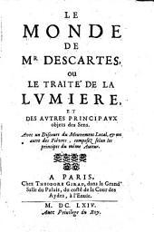 Le monde de Mr. Descartes ou le traité de la lumière, et des autres principaux objets des Sens: avec un Discours du Mouvement Local, et un autre des Fièvres, composez selon les principes du mème auteur