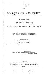 The masque of Anarchy, a poem, with a preface by L. Hunt. To which is added, Queen Liberty; Song- To the men of England