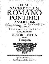 Regale sacerdotium Romano pontifici assertum, et quatuor propositionibus explicatum