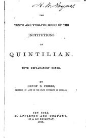 The Tenth and Twelfth Books of the Institutions of Quintilian: With Explanatory Notes