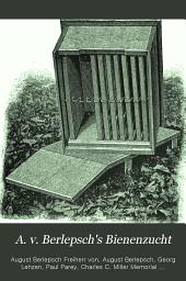 A. v. Berlepsch's Bienenzucht: nach ihrem jetzigen rationellen Standpunkte