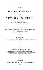 On the Culture and Commerce of Cotton in India, and Elsewhere: With an Account of the Experiments Made by the Hon. East India Company Up to the Present Time : Appendix, Papers Relating to the Great Industrial Exhibition