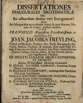Dissertationes inaugurales erotematicae: una, an adhucdum dentur veri energumeni?, altera, an Margaritae praevaleat auro, et quae illarum natura, et origo?