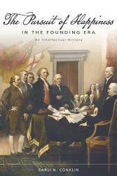 The Pursuit Of Happiness In The Founding Era Book PDF