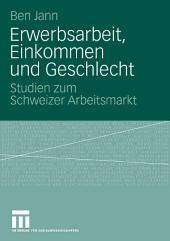 Erwerbsarbeit, Einkommen und Geschlecht: Studien zum Schweizer Arbeitsmarkt