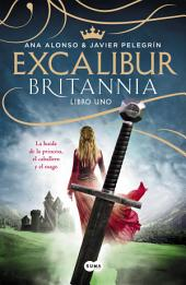 Excalibur (Britannia. Libro 1): La huida de la princesa, el caballero y el mago