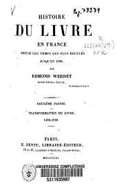 Histoire du livre en France depuis les temps plus reculés jusqu'en 1789: Transformation du livre, 1470-1789, Partie2