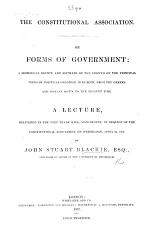 On Forms of Government: a historical review and estimate of the growth of the principal types of political organism in Europe ... A lecture ... by John Stuart Blackie