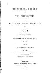 Historical Record of the Fifty-Sixth, Or the West Essex Regiment of Foot: Containing an Account of the Formation of the Regiment in 1755, and of Its Subsequent Services to 1844
