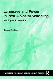 Language and Power in Post-Colonial Schooling: Ideologies in Practice