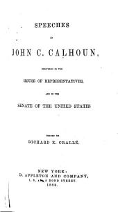 Speeches of John C. Calhoun delivered in the House of Representatives and in the Senate of the United States