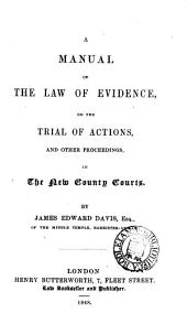 A Manual of the Law of Evidence on the Trial of Actions: And Other Proceedings in the New County Courts