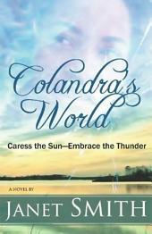 Colandra's World: Caress the Sun; Embrace the Thunder
