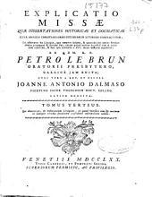 Explicatio missae: quae dissertationes historicas et dogmaticas super omnium christiani ecclesiarum liturgiis complectitur...