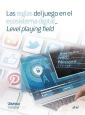 Las reglas del juego en el ecosistema digital_ Level playing