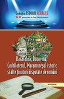 Basarabia  Bucovina  Cadrilaterul  Maramure  ul istoric   i alte   inuturi disputate de rom  ni PDF