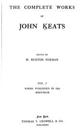 The complete works of John Keats: Volume 1
