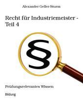 Recht für Industriemeister - Teil 4: Prüfungsrelevantes Wissen