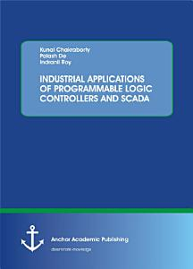 INDUSTRIAL APPLICATIONS OF PROGRAMMABLE LOGIC CONTROLLERS AND SCADA PDF