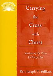 Carrying the Cross with Christ: The Stations of the Cross for Every Day
