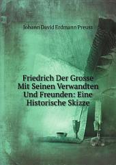 Friedrich Der Grosse Mit Seinen Verwandten Und Freunden: Eine Historische Skizze
