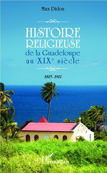Histoire Religieuse De La Guadeloupe Au Xix E Siecle