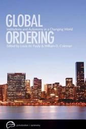 Global Ordering: Institutions and Autonomy in a Changing World