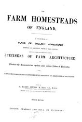 The Farm Homesteads of England: A Collection of Plans of English Homesteads Existing in Different Parts of the Country, Carefully Selected from the Most Approved Specimens of Farm Architecture, to Illustrate the Accommodation Required Under Various Modes of Husbandry, with a Digest of the Leading Principles Recognised in the Construction and Arrangement of the Buildings