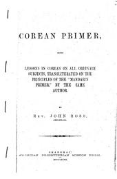 "Corean Primer: Being Lessons in Corean on All Ordinary Subjects, Transliterated on the Principles of the ""Mandarin Primer"", by the Same Author"
