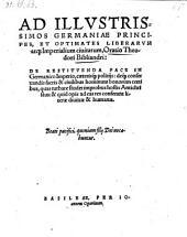 Ad Illvstrissimos Germaniae Principes, Et Optimates Liberarvm atq[ue] Imperialium ciuitatum, Oratio ... De Restitvenda Pace In Germanico Imperio, cæterisq[ue] politijs (etc.)