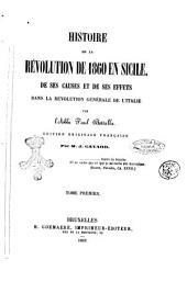 Histoire de la revolution de 1860 en Sicile de ses causes et de ses effets dans la revolution generale de l'Italie: Volume1