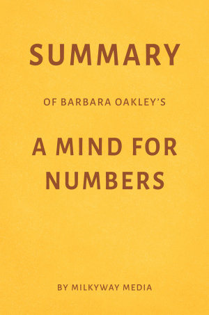 Summary of Barbara Oakley   s A Mind for Numbers by Milkyway Media