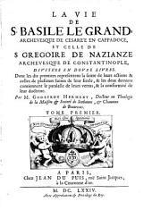 La vie S. Basile le grand ... et S. Gregoire de Nazianze: Volume1