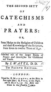 The second sett of Catechisms and Prayers: or, some helps to the religion of children, etc. Second edition