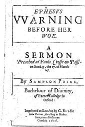 Ephesus warning before her woe: A sermon preached at Pauls Crosse
