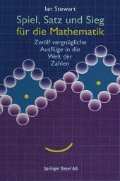 Spiel, Satz und Sieg für die Mathematik: Zwölf vergnügliche Ausflüge in die Welt der Zahlen