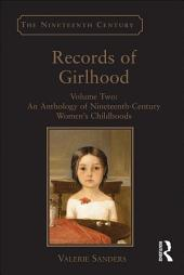 Records of Girlhood: Volume Two: An Anthology of Nineteenth-Century Women's Childhoods