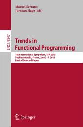 Trends in Functional Programming: 16th International Symposium, TFP 2015, Sophia Antipolis, France, June 3-5, 2015. Revised Selected Papers