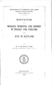 Manufacture of Woolen, Worsted, and Shoddy in France and England and Jute in Scotland: Volume 10
