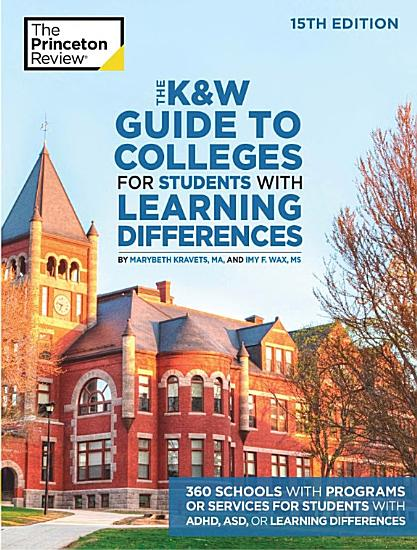 The K W Guide to Colleges for Students with Learning Differences  15th Edition PDF